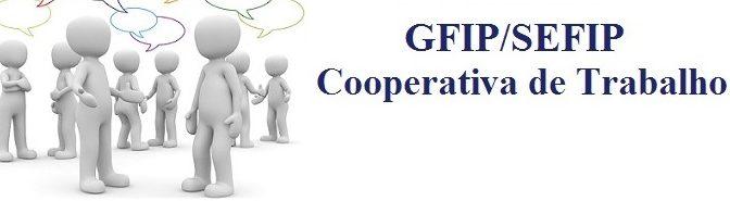 GFIP/SEFIP das Cooperativas de Trabalho de Prestação de Serviços